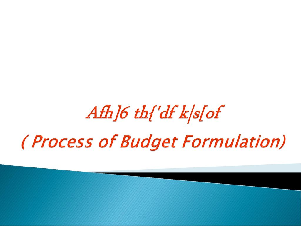 Afh]6 th{ df k|s[of ( Process of Budget Formulation)