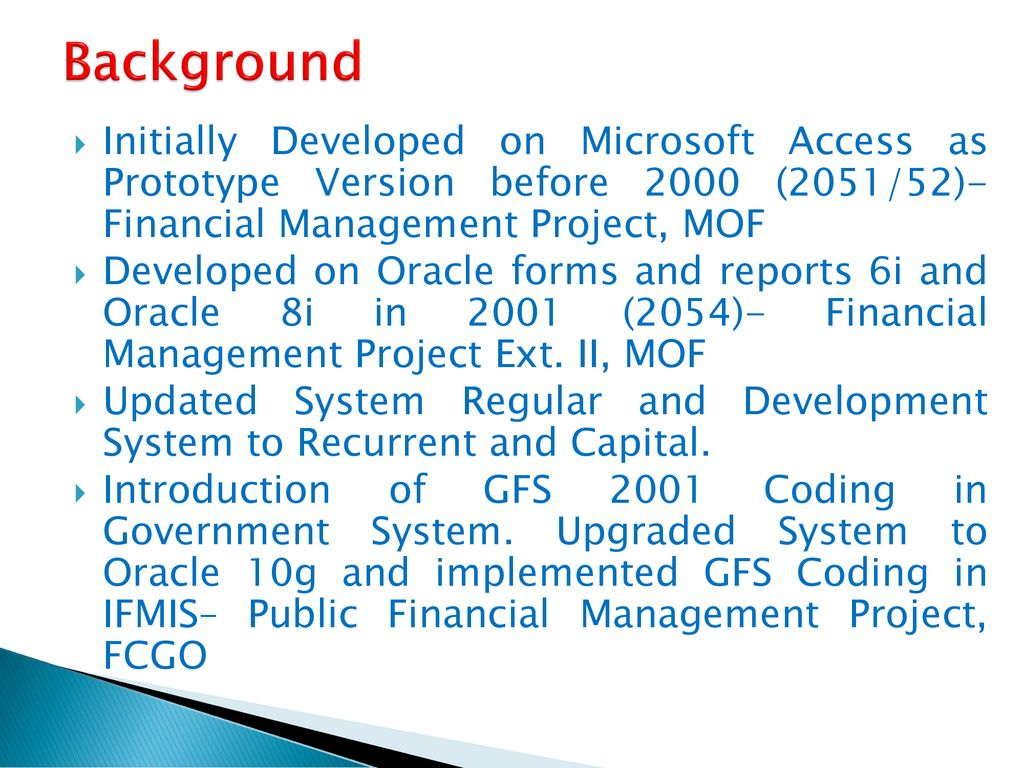 Background Initially Developed on Microsoft Access as Prototype Version before 2000 (2051/52)- Financial Management Project, MOF.