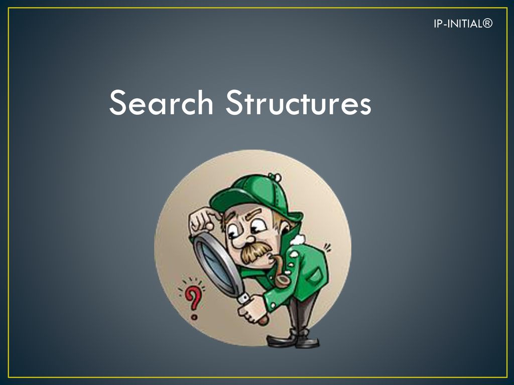IP-INITIAL® Search Structures